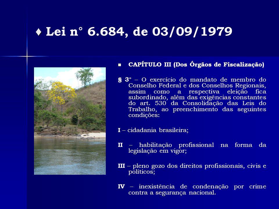 Lei n° 6.684, de 03/09/1979 CAPÍTULO III (Dos Órgãos de Fiscalização) § 3° – O exercício do mandato de membro do Conselho Federal e dos Conselhos Regionais, assim como a respectiva eleição fica subordinado, além das exigências constantes do art.