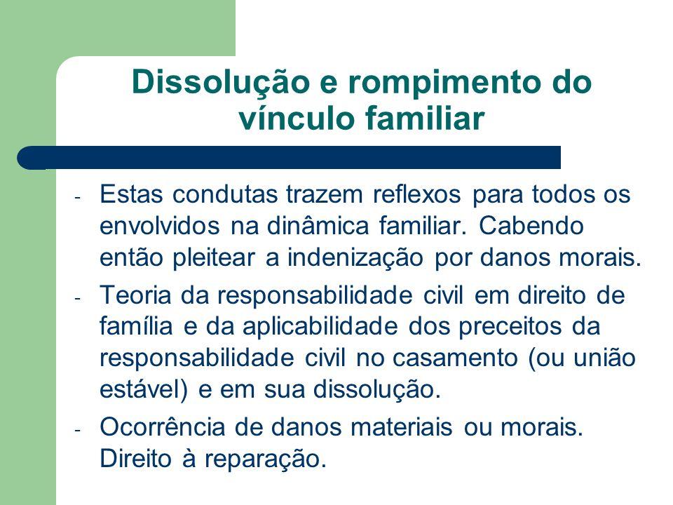 Dissolução e rompimento do vínculo familiar - Estas condutas trazem reflexos para todos os envolvidos na dinâmica familiar. Cabendo então pleitear a i