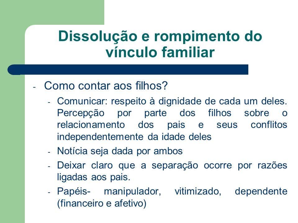 Dissolução e rompimento do vínculo familiar - Como contar aos filhos? - Comunicar: respeito à dignidade de cada um deles. Percepção por parte dos filh