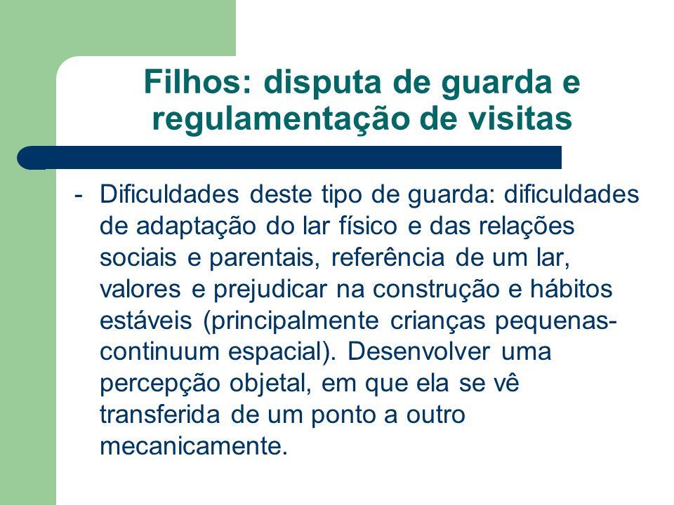 Filhos: disputa de guarda e regulamentação de visitas -Dificuldades deste tipo de guarda: dificuldades de adaptação do lar físico e das relações socia