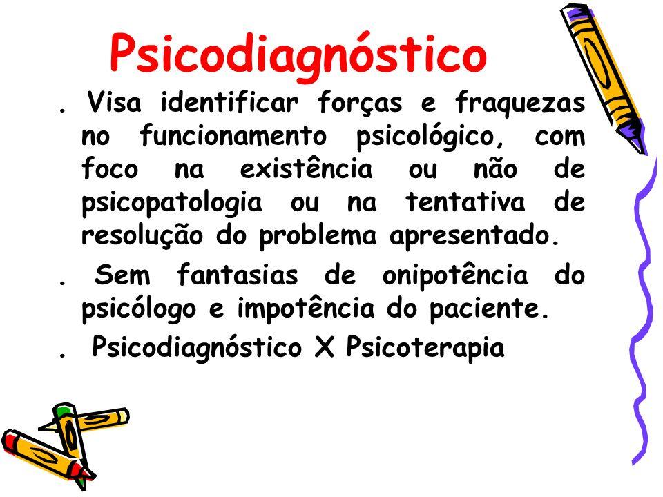 Psicodiagnóstico. Visa identificar forças e fraquezas no funcionamento psicológico, com foco na existência ou não de psicopatologia ou na tentativa de
