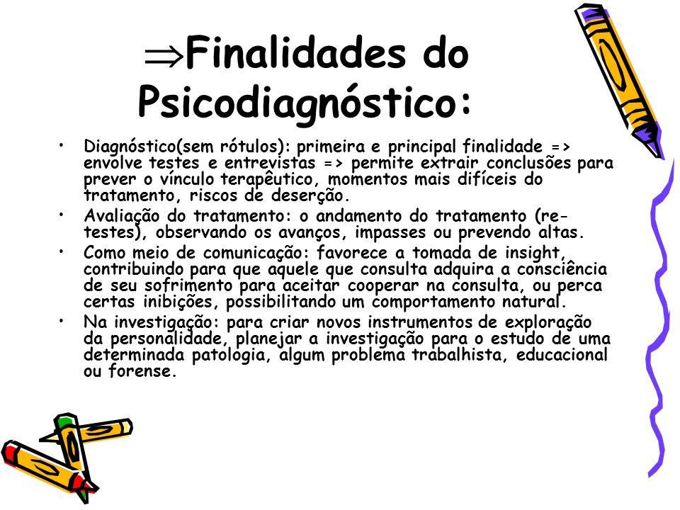 Finalidades do Psicodiagnóstico: Diagnóstico(sem rótulos): primeira e principal finalidade => envolve testes e entrevistas => permite extrair conclusõ