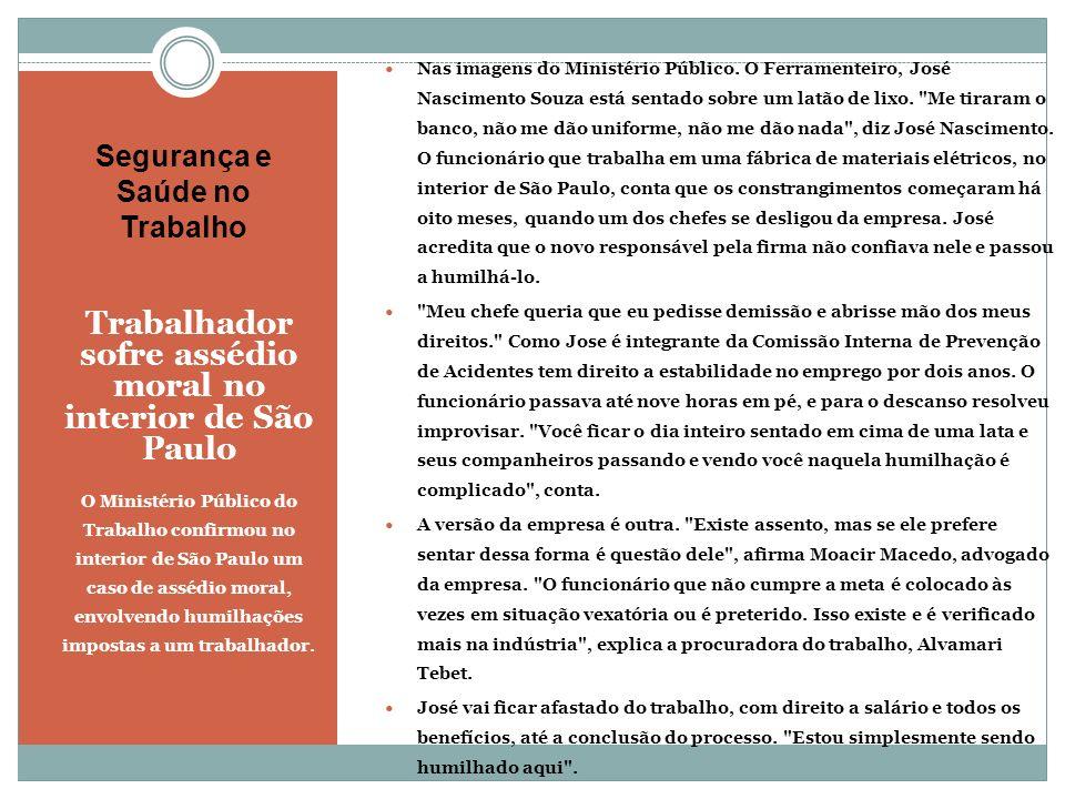 Segurança e Saúde no Trabalho Trabalhador sofre assédio moral no interior de São Paulo O Ministério Público do Trabalho confirmou no interior de São P