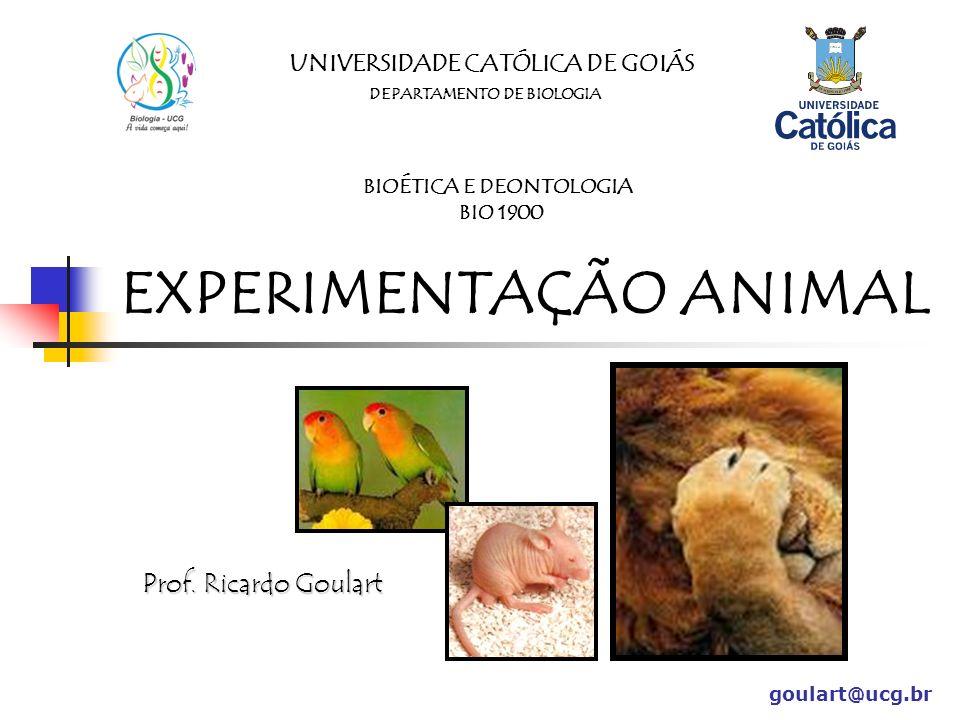 UNIVERSIDADE CATÓLICA DE GOIÁS DEPARTAMENTO DE BIOLOGIA BIOÉTICA E DEONTOLOGIA BIO 1900 EXPERIMENTAÇÃO ANIMAL Prof.
