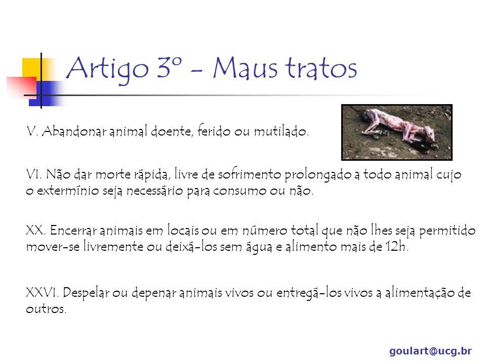 Artigo 3º - Maus tratos goulart@ucg.br V.Abandonar animal doente, ferido ou mutilado.