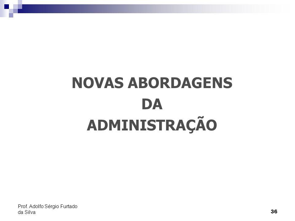 36 Prof. Adolfo Sérgio Furtado da Silva NOVAS ABORDAGENS DA ADMINISTRAÇÃO