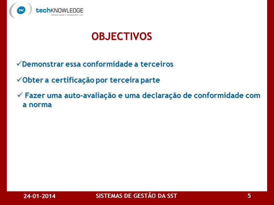 24-01-2014 SISTEMAS DE GESTÃO DA SST4 OBJECTIVOS Estabelecer um SG destinado a eliminar ou minimizar o risco para os trabalhadores e para outras parte