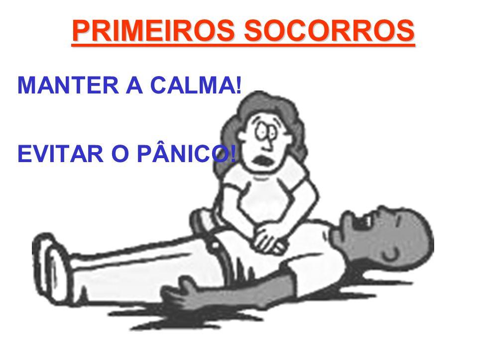 PRIMEIROS SOCORROS MANTER A CALMA! EVITAR O PÂNICO!