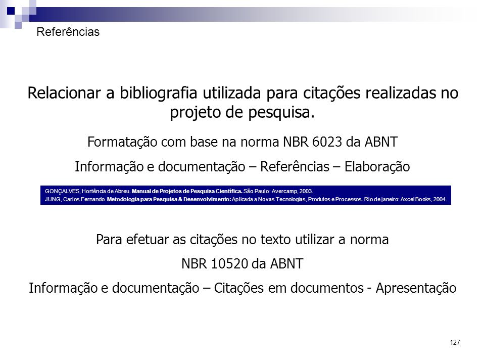 127 Referências Relacionar a bibliografia utilizada para citações realizadas no projeto de pesquisa. Formatação com base na norma NBR 6023 da ABNT Inf