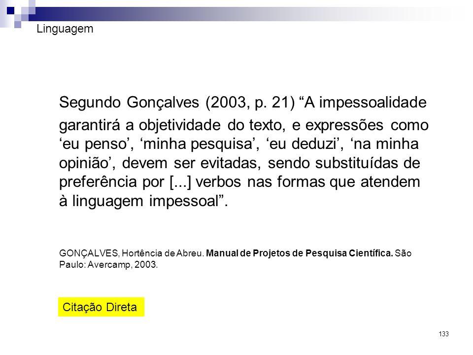 133 Linguagem Segundo Gonçalves (2003, p. 21) A impessoalidade garantirá a objetividade do texto, e expressões como eu penso, minha pesquisa, eu deduz