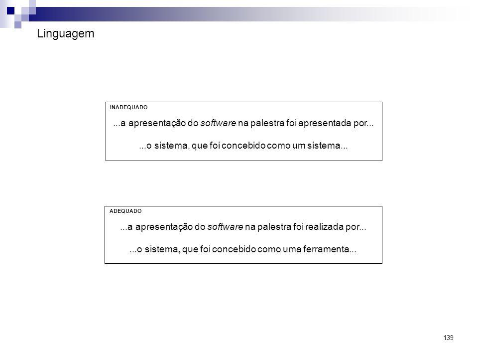 139 INADEQUADO...a apresentação do software na palestra foi apresentada por......o sistema, que foi concebido como um sistema... ADEQUADO...a apresent