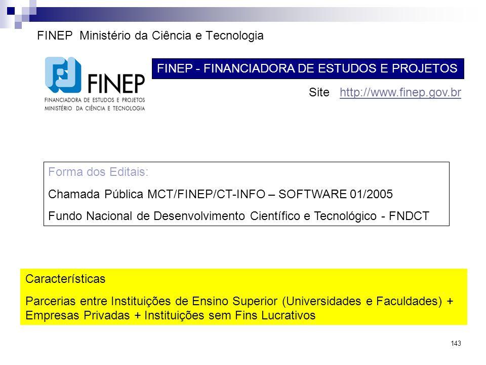143 FINEP Ministério da Ciência e Tecnologia FINEP - FINANCIADORA DE ESTUDOS E PROJETOS Site http://www.finep.gov.brhttp://www.finep.gov.br Forma dos