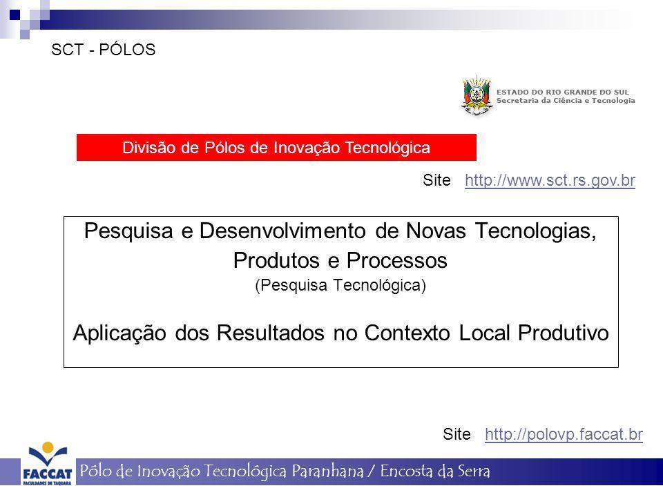 146 SCT - PÓLOS Pólo de Inovação Tecnológica Paranhana / Encosta da Serra Pesquisa e Desenvolvimento de Novas Tecnologias, Produtos e Processos (Pesqu