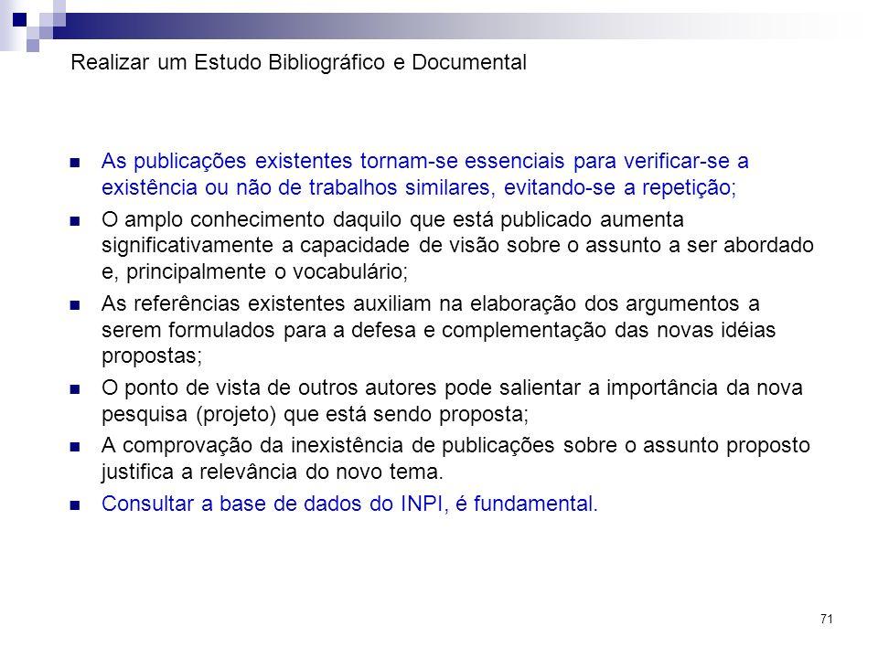 71 Realizar um Estudo Bibliográfico e Documental As publicações existentes tornam-se essenciais para verificar-se a existência ou não de trabalhos sim