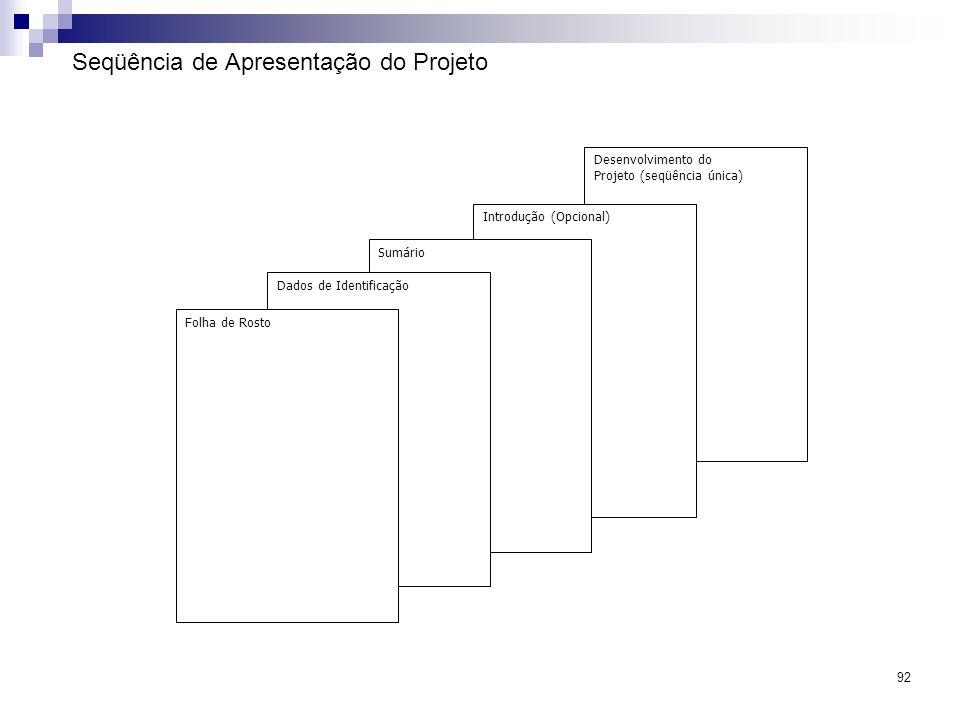92 Seqüência de Apresentação do Projeto Desenvolvimento do Projeto (seqüência única) Introdução (Opcional) Sumário Dados de Identificação Folha de Ros