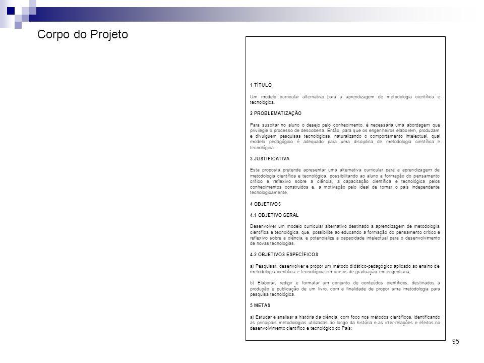 95 Corpo do Projeto 1 TÍTULO Um modelo curricular alternativo para a aprendizagem de metodologia científica e tecnológica. 2 PROBLEMATIZAÇÃO Para susc