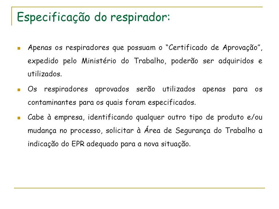 Especificação do respirador: Apenas os respiradores que possuam o Certificado de Aprovação, expedido pelo Ministério do Trabalho, poderão ser adquirid