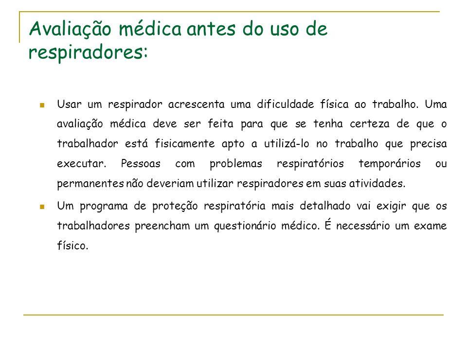 Avaliação médica antes do uso de respiradores: O médico pode até limitar o uso de um respirador e poderá requerer exames periódicos para avaliações.