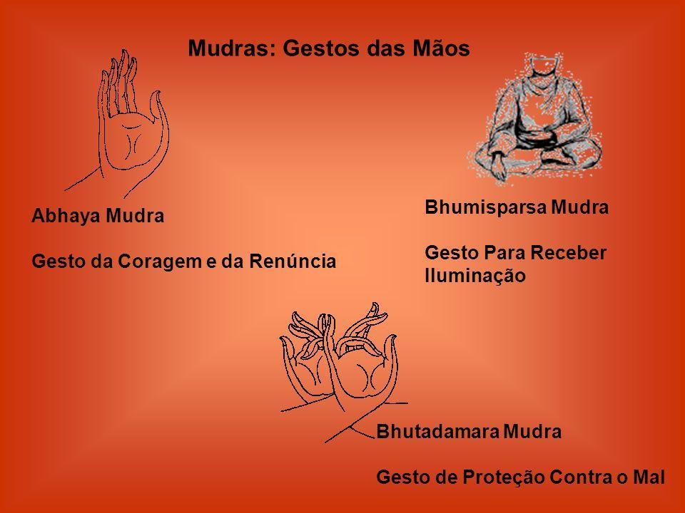 Abhaya Mudra Gesto da Coragem e da Renúncia Mudras: Gestos das Mãos Bhumisparsa Mudra Gesto Para Receber Iluminação Bhutadamara Mudra Gesto de Proteçã