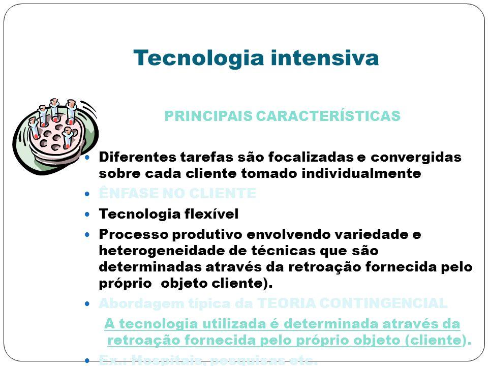 Tecnologia intensiva PRINCIPAIS CARACTERÍSTICAS Diferentes tarefas são focalizadas e convergidas sobre cada cliente tomado individualmente ÊNFASE NO C