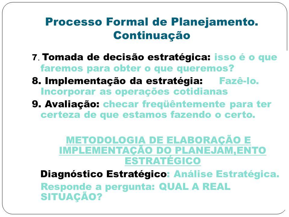 Processo Formal de Planejamento. Continuação 7. Tomada de decisão estratégica: isso é o que faremos para obter o que queremos? 8. Implementação da est
