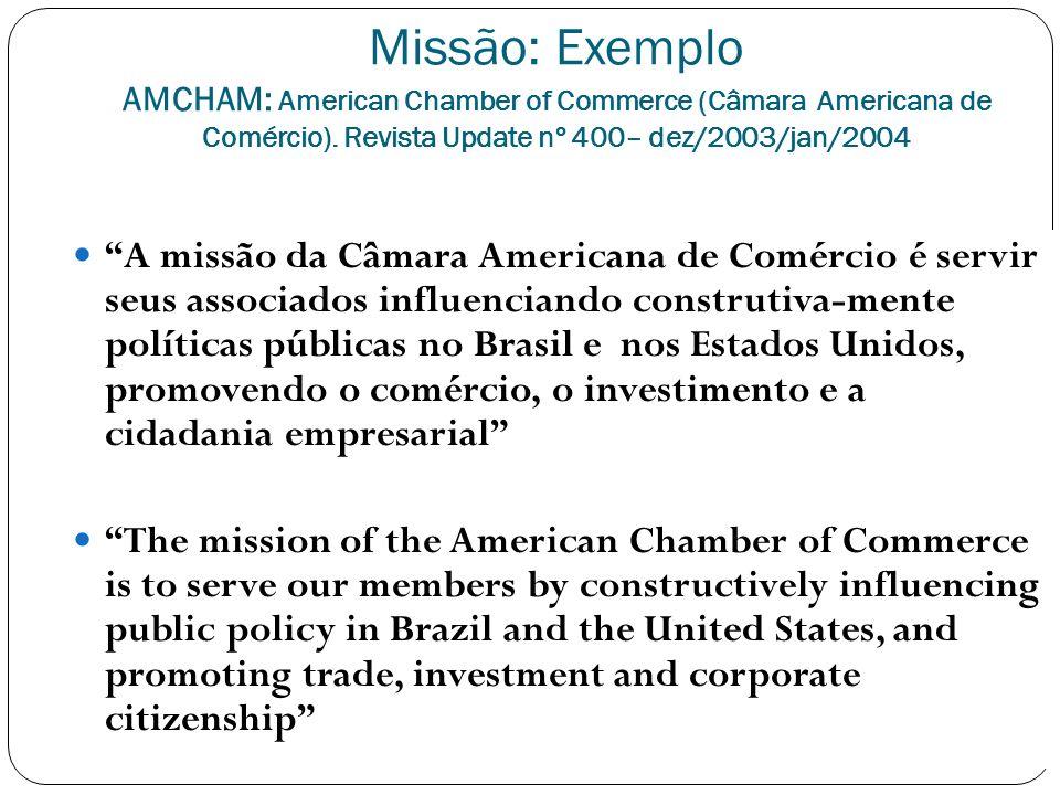 Missão: Exemplo AMCHAM: American Chamber of Commerce (Câmara Americana de Comércio). Revista Update nº 400– dez/2003/jan/2004 A missão da Câmara Ameri