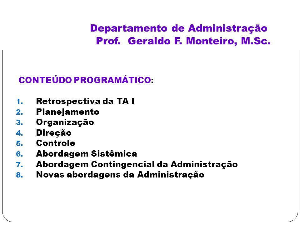 Departamento de Administração Prof. Geraldo F. Monteiro, M.Sc. CONTEÚDO PROGRAMÁTICO: 1. Retrospectiva da TA I 2. Planejamento 3. Organização 4. Direç