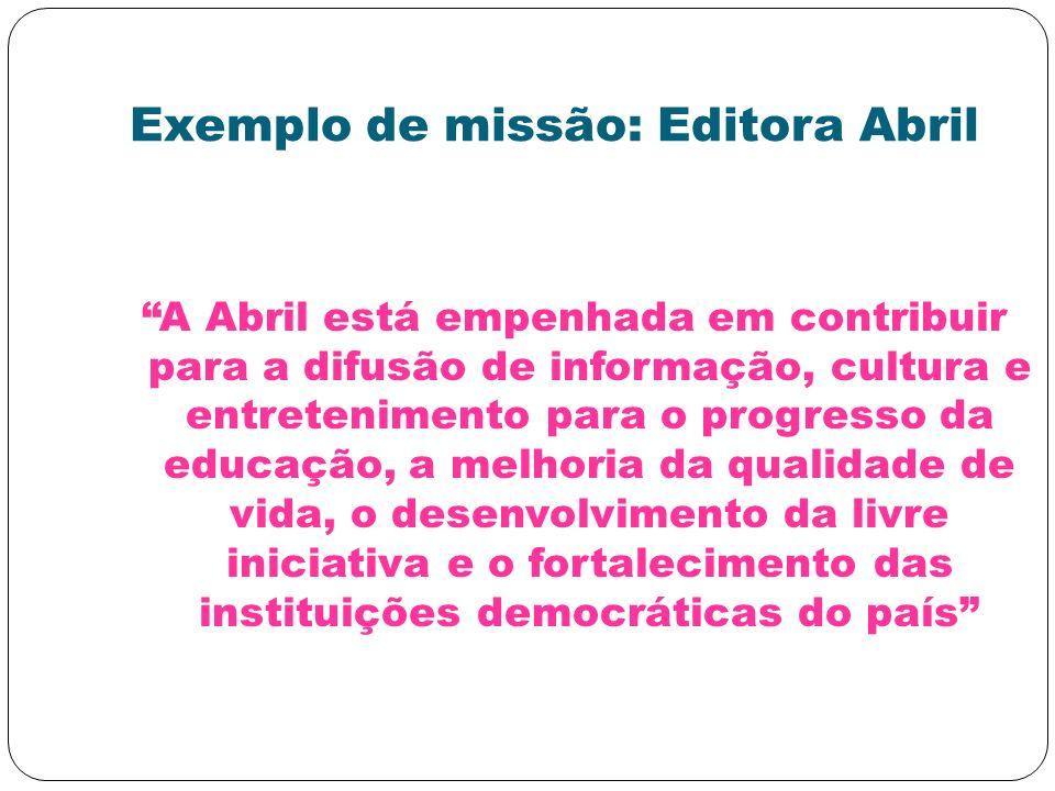 Exemplo de missão: Editora Abril A Abril está empenhada em contribuir para a difusão de informação, cultura e entretenimento para o progresso da educa