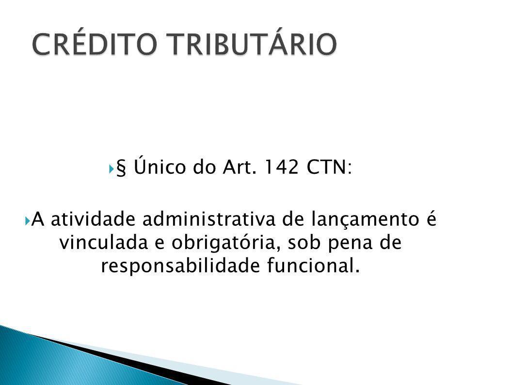 § Único do Art. 142 CTN: A atividade administrativa de lançamento é vinculada e obrigatória, sob pena de responsabilidade funcional.