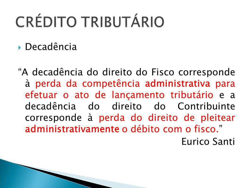 Decadência A decadência do direito do Fisco corresponde à perda da competência administrativa para efetuar o ato de lançamento tributário e a decadênc