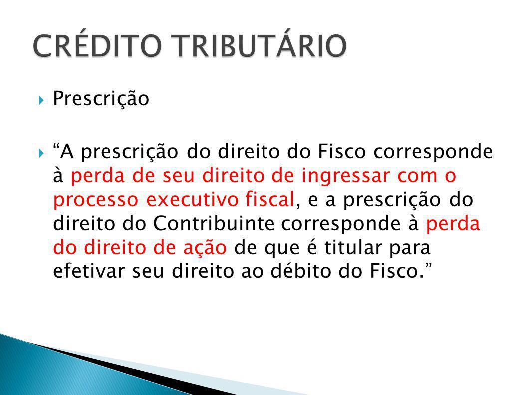Prescrição A prescrição do direito do Fisco corresponde à perda de seu direito de ingressar com o processo executivo fiscal, e a prescrição do direito