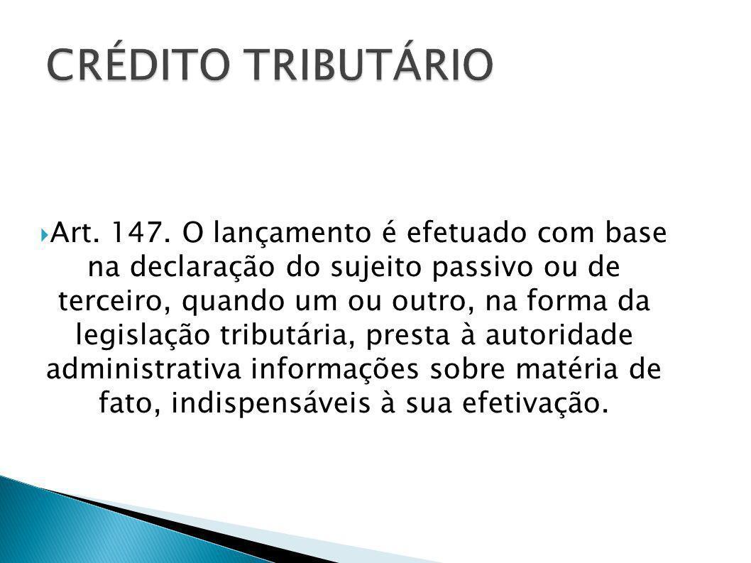 Art. 147. O lançamento é efetuado com base na declaração do sujeito passivo ou de terceiro, quando um ou outro, na forma da legislação tributária, pre