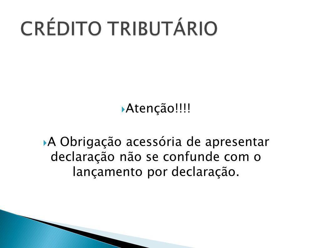 Atenção!!!! A Obrigação acessória de apresentar declaração não se confunde com o lançamento por declaração.