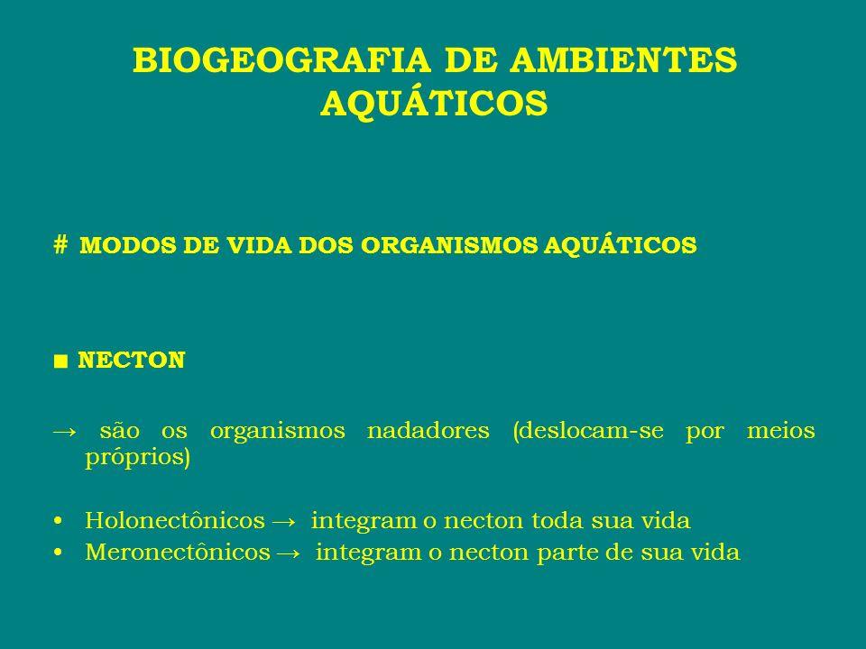 # MODOS DE VIDA DOS ORGANISMOS AQUÁTICOS NECTON são os organismos nadadores (deslocam-se por meios próprios) Holonectônicos integram o necton toda sua