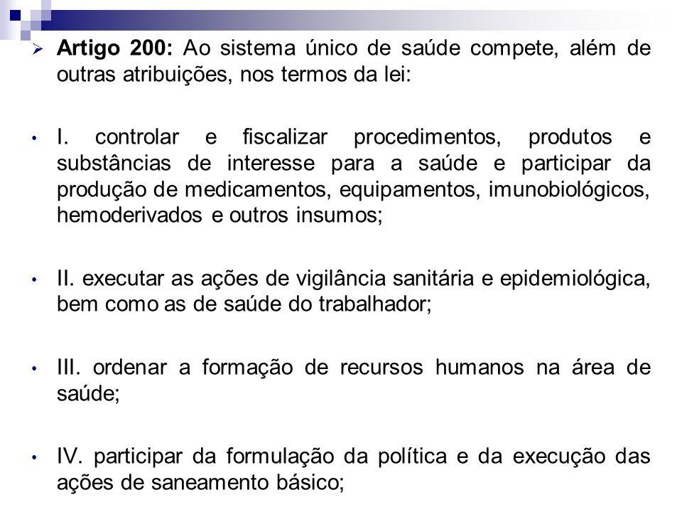 Artigo 200: Ao sistema único de saúde compete, além de outras atribuições, nos termos da lei: I. controlar e fiscalizar procedimentos, produtos e subs