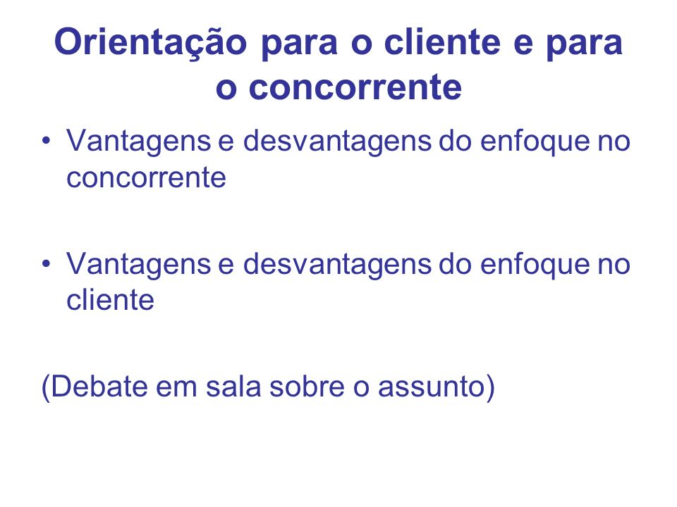 Orientação para o cliente e para o concorrente Vantagens e desvantagens do enfoque no concorrente Vantagens e desvantagens do enfoque no cliente (Deba
