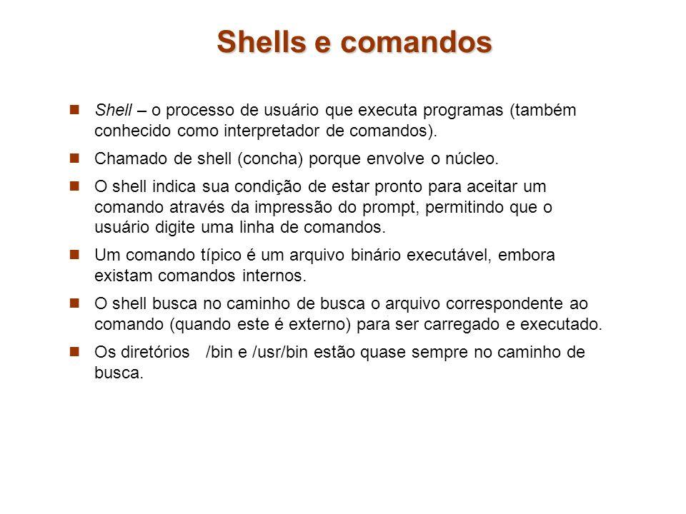Shells e comandos Shell – o processo de usuário que executa programas (também conhecido como interpretador de comandos). Chamado de shell (concha) por