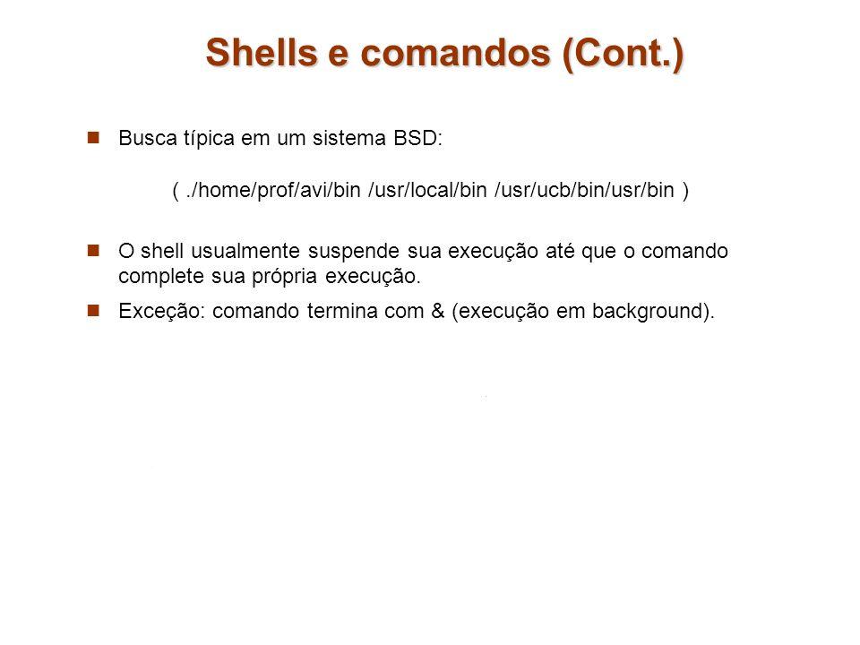 Shells e comandos (Cont.) Busca típica em um sistema BSD: (./home/prof/avi/bin /usr/local/bin /usr/ucb/bin/usr/bin ) O shell usualmente suspende sua e