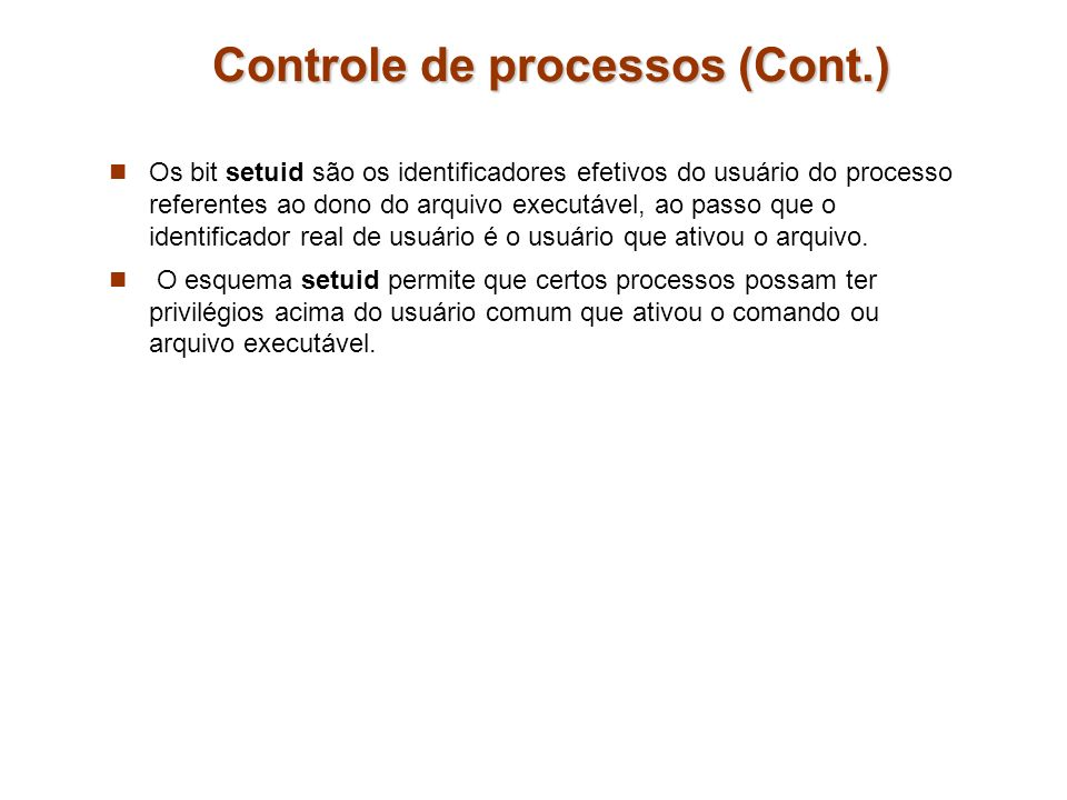 Os bit setuid são os identificadores efetivos do usuário do processo referentes ao dono do arquivo executável, ao passo que o identificador real de us