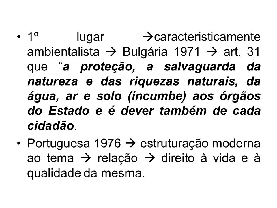 1º lugar caracteristicamente ambientalista Bulgária 1971 art. 31 que a proteção, a salvaguarda da natureza e das riquezas naturais, da água, ar e solo