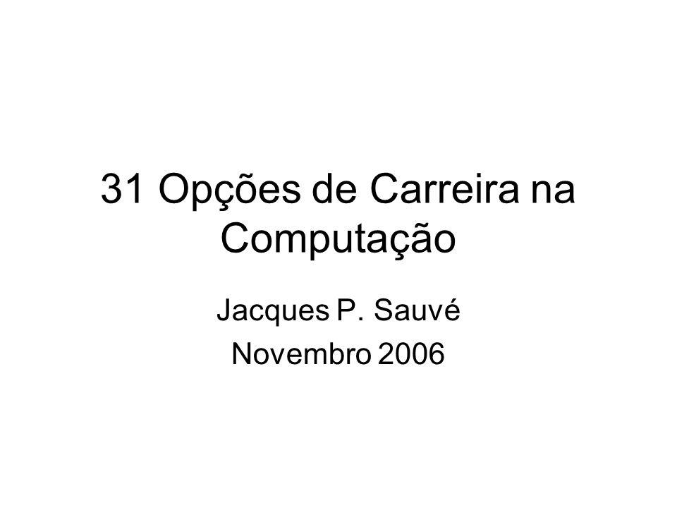 31 Opções de Carreira na Computação Jacques P. Sauvé Novembro 2006