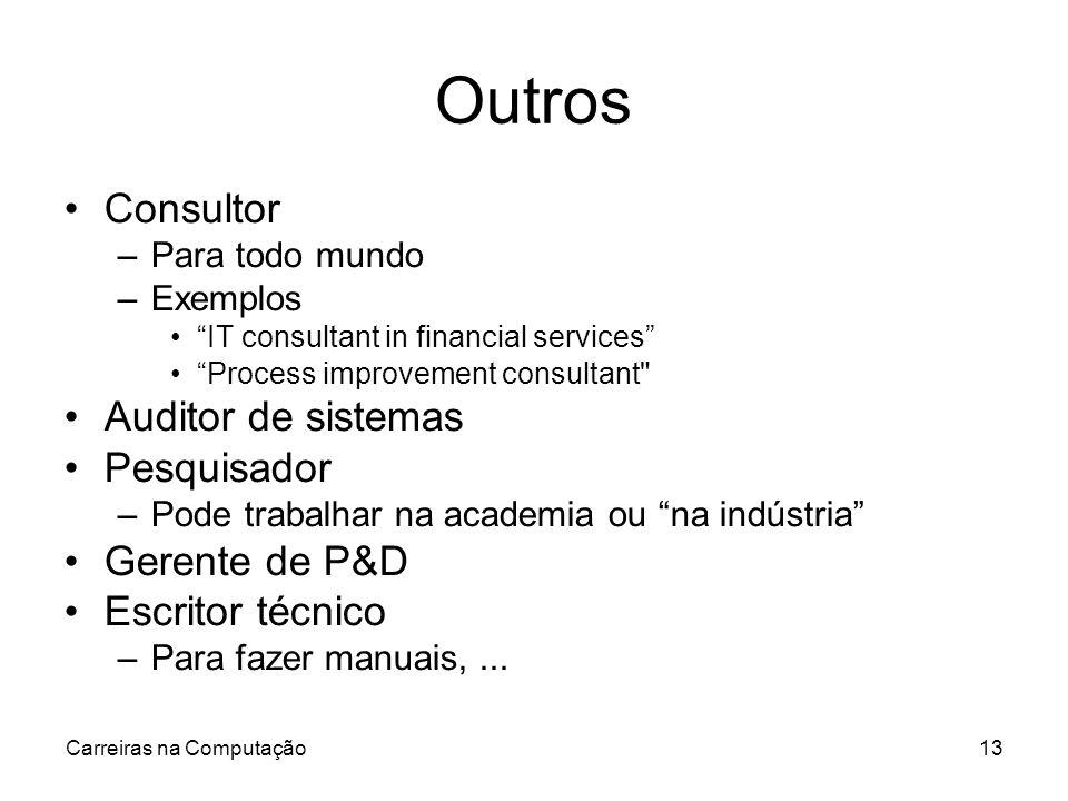 Carreiras na Computação13 Outros Consultor –Para todo mundo –Exemplos IT consultant in financial services Process improvement consultant