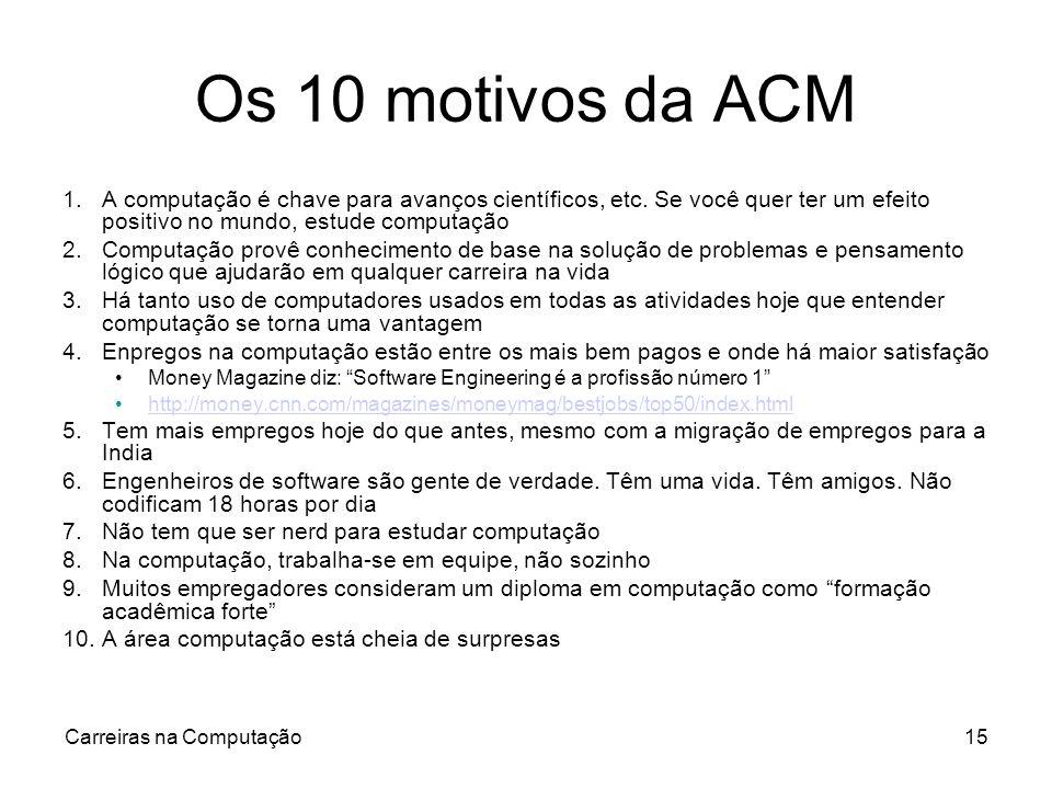 Carreiras na Computação15 Os 10 motivos da ACM 1.A computação é chave para avanços científicos, etc. Se você quer ter um efeito positivo no mundo, est