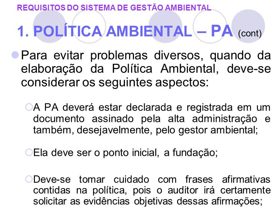 REQUISITOS DO SISTEMA DE GESTÃO AMBIENTAL 1. POLÍTICA AMBIENTAL – PA (cont) Para evitar problemas diversos, quando da elaboração da Política Ambiental