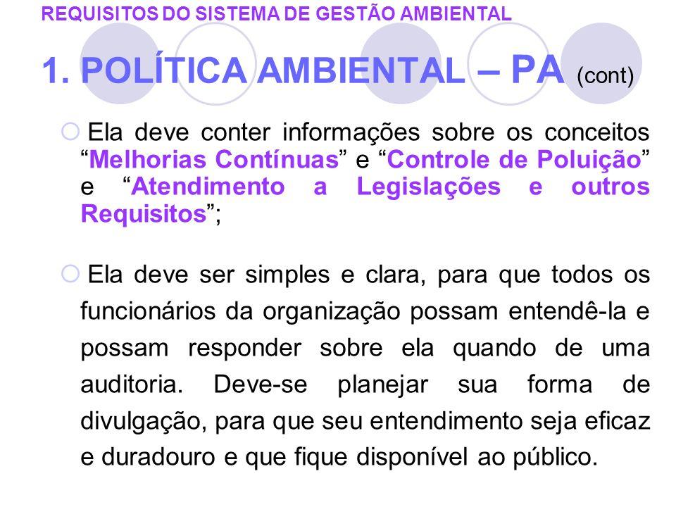 REQUISITOS DO SISTEMA DE GESTÃO AMBIENTAL 1. POLÍTICA AMBIENTAL – PA (cont) Ela deve conter informações sobre os conceitosMelhorias Contínuas e Contro