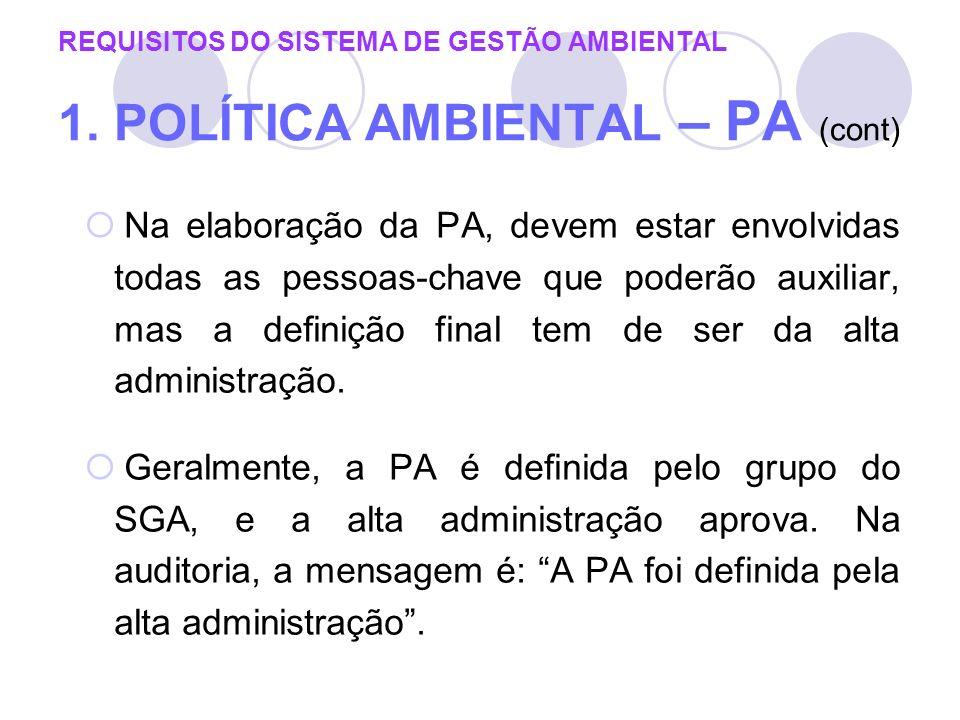 REQUISITOS DO SISTEMA DE GESTÃO AMBIENTAL 1. POLÍTICA AMBIENTAL – PA (cont) Na elaboração da PA, devem estar envolvidas todas as pessoas-chave que pod