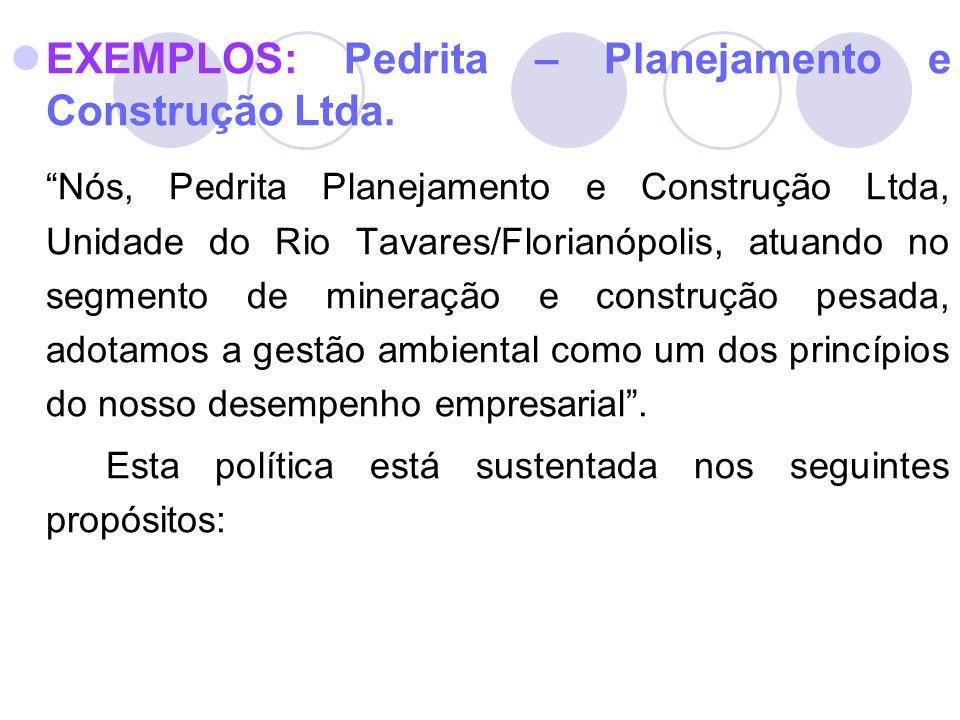 EXEMPLOS: Pedrita – Planejamento e Construção Ltda. Nós, Pedrita Planejamento e Construção Ltda, Unidade do Rio Tavares/Florianópolis, atuando no segm