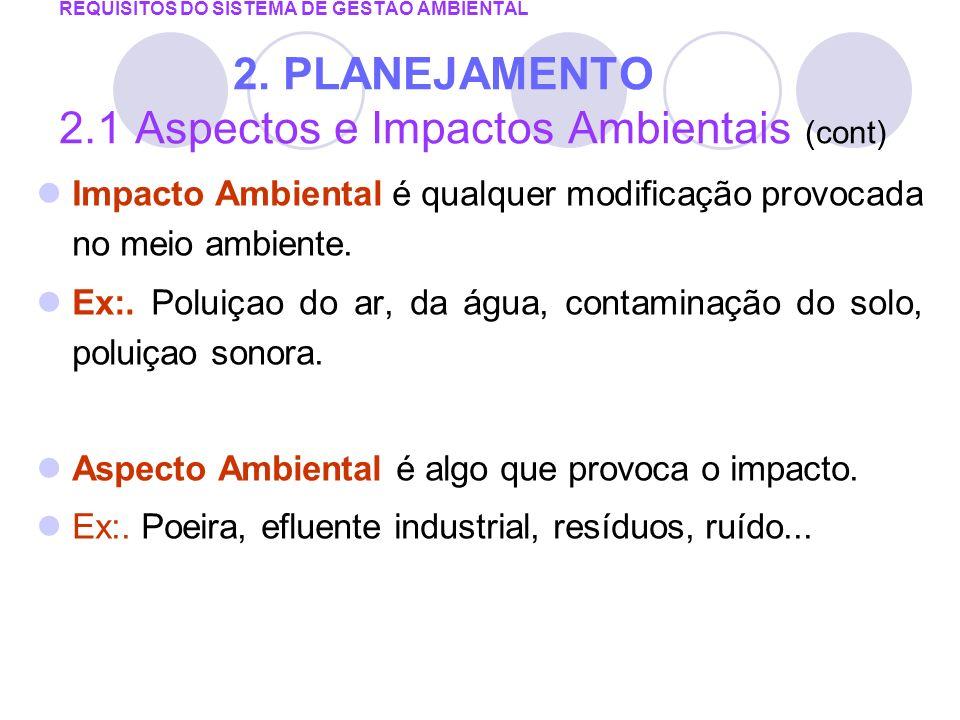 REQUISITOS DO SISTEMA DE GESTÃO AMBIENTAL 2. PLANEJAMENTO 2.1 Aspectos e Impactos Ambientais (cont) Impacto Ambiental é qualquer modificação provocada