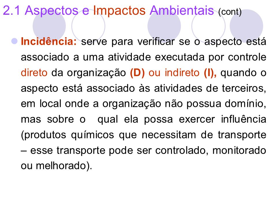 2.1 Aspectos e Impactos Ambientais (cont) Incidência: serve para verificar se o aspecto está associado a uma atividade executada por controle direto d