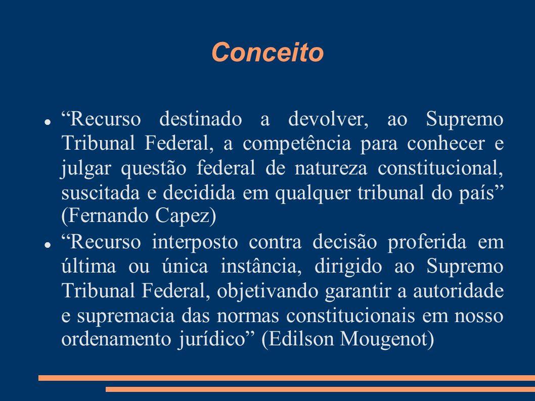 Conceito Recurso destinado a devolver, ao Supremo Tribunal Federal, a competência para conhecer e julgar questão federal de natureza constitucional, s